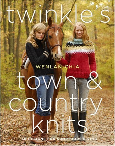 Twinkle's Town & Country Knits: 30 Designs for Sumptuous Living - Wenlan Chia