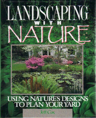 Landscaping With Nature: Using Nature's Designs to Plan Your Yard - Jeff Cox