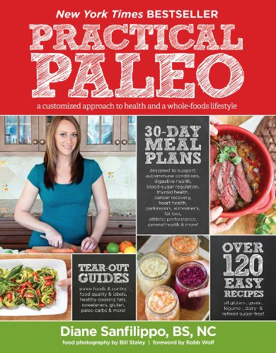 Practical Paleo: A Customized Approach to Health and a Whole-Foods Lifestyle - Diane Sanfilippo