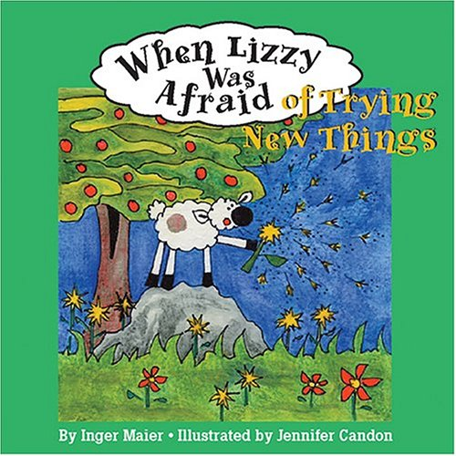 When Lizzy Was Afraid of Trying New Things (Fuzzy the Little Sheep) - Inger M. Maier