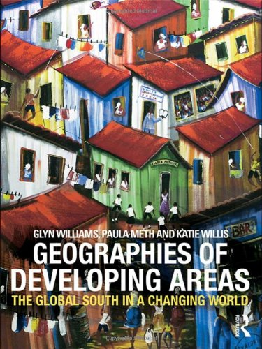 Geographies of Developing Areas: The Global South in a changing world - Glyn Williams; Paula Meth; Katie Willis