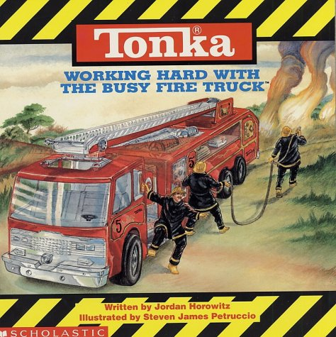 Tonka: Working Hard with the Busy Fire Truck - Jordan Horowitz; Steven James Petruccio