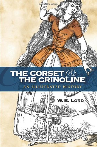 The Corset and the Crinoline: An Illustrated History (Dover Fashion and Costumes) - W. B. Lord