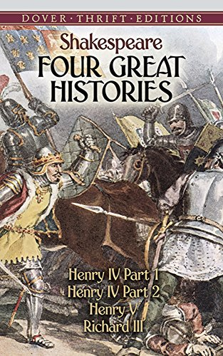 Four Great Histories: Henry IV Part I, Henry IV Part II, Henry V, and Richard III (Dover Thrift Editions) - William Shakespeare