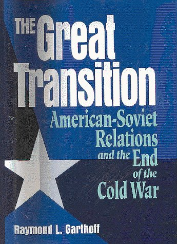 The Great Transition: American-Soviet Relations and the End of the Cold War - Raymond L. Garthoff