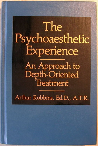 Psychoaesthetic Experience: An Approach to Depth-Oriented Treatment - Arthur Robbins