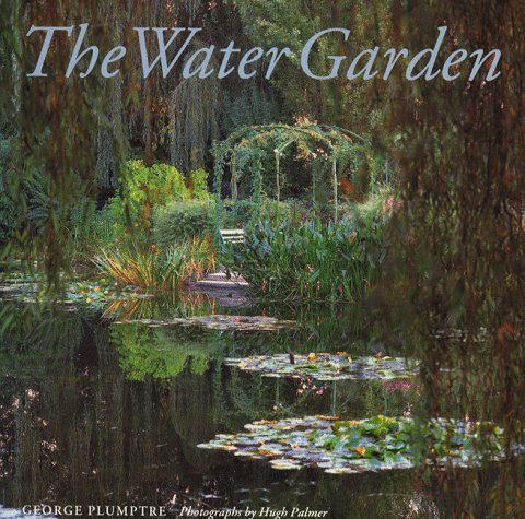 The Water Garden: Style, Designs and Visions - George Plumptre
