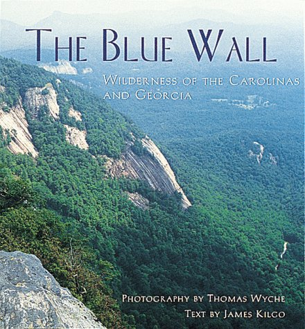 The Blue Wall: Wilderness of the Carolinas and Georgia - Thomas Wyche