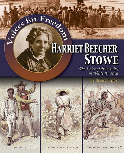 Harriet Beecher Stowe: The Voice of Humanity in White America (Voices for Freedom: Abolitionist Heroes) - Henry Elliot