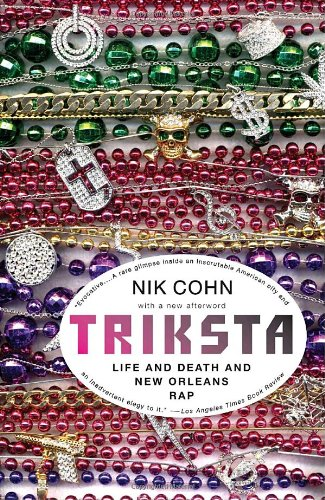 Triksta: Life and Death and New Orleans Rap - Nik Cohn