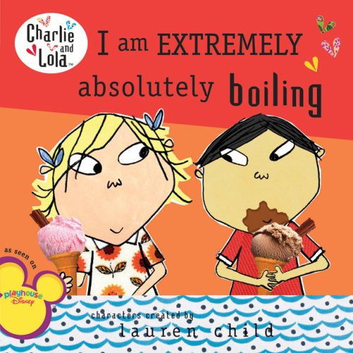 I Am Extremely Absolutely Boiling (Charlie and Lola) - Lauren Child