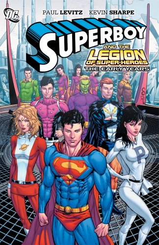 Superboy and the Legion of Super-Heroes: The Early Years - Paul Levitz