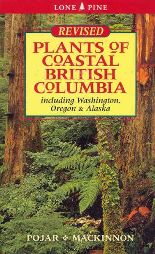 Plants of Coastal British Columbia: Including Washington, Oregon and Alaska - Andy MacKinnon, Jim Pojar