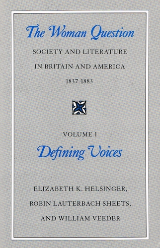 The Woman Question: Society and Literature in Britain and America, 1837-1883, Volume 1: Defining Voices - Elizabeth K. Helsinger; Robin Lauterbach Sheets; William Veeder