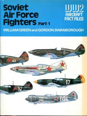 Soviet Air Force Fighters Part 1 (WWII Aircraft Fact Files). - Green, William & Swanborough, Gordon