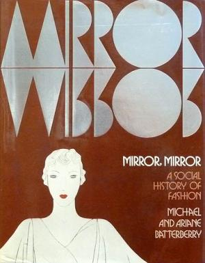 Mirror, mirror. A social history of fashion. - Batterberry, Michael and Ariane