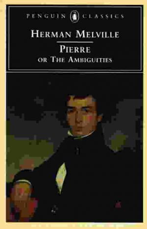 Pierre: Or, the Ambiguities - Melville, Herman