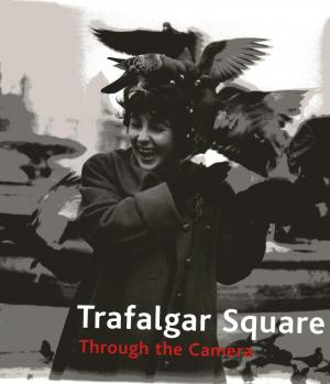 Trafalgar Square Through the Camera - Hargreaves, Roger