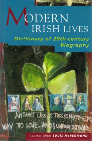 Modern Irish Lives. Dictionary of 20th-Century Biography. - McRedmond, Louis.
