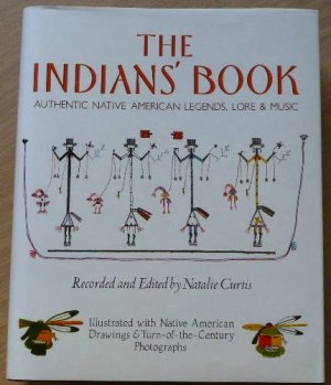 The Indians Book. An offering by the American Indians of Indian lore, musical and narrative, to form a record of the songs and legends of their race (Authentic native American legends, lore & music) - Curtis, Natalie (Ed.)