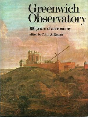 Greenwich Observatory 300 years of astronomy - Ronan, Colin A. Ed.