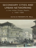 Secondary Cities & Urban Networking in the Indian Ocean Realm, c. 1400-1800 - Hall