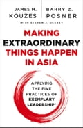 Making Extraordinary Things Happen in Asia - Barry Z. Posner, James M. Kouzes, Steven J. DeKrey