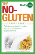 The No-Gluten Cookbook: Delicious Recipes to Make Your Mouth Water…all gluten-free! - Kimberly A. Tessmer, Nancy Maar