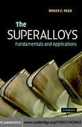 The Superalloys: Fundamentals and Applications - Reed, Roger C.