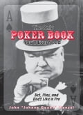 The Only Poker Book You'll Ever Need: Bet, Play, And Bluff Like a Pro-from Five-card Draw to Texas Hold 'em - Wenzel, John