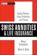 Swiss Annuities and Life Insurance: Secure Returns, Asset Protection, and Privacy - John Klymshyn