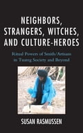 Neighbors, Strangers, Witches, and Culture-Heroes - Susan Rasmussen