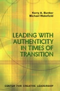 Leading with Authenticity in Times of Transition - Bunker, Kerry A.