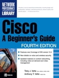 Cisco: A Beginner's Guide, Fourth Edition - Anthony Velte, Toby Velte