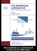 The Membrane Alternative: Energy Implications for Industry: Watt Committee Report Number 21 - Howell, J.a.