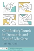 Comforting Touch in Dementia and End of Life Care - Barbara Goldschmidt, James Goldschmidt, Niamh van Meines