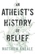 An Atheist's History of Belief - Matthew Kneale