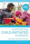 Supporting Child-Initiated Learning: Like Bees, Not Butterflies - Featherstone, Sally