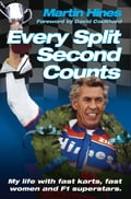 Every Split Second Counts - My Life with Fast Carts, Fast Women and F1 Superstars - David Coulthard, Martin Hines