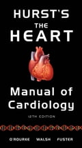 Hurst's the Heart Manual of Cardiology, 12th Edition - Richard Walsh, Robert O'Rourke, Valentin Fuster