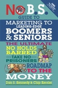 No B.S. Guide to Marketing to Leading Edge Boomers & Seniors - Dan S. Kennedy
