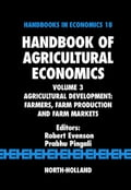 Handbook of Agricultural Economics: Agricultural Development: Farmers, Farm Production and Farm Markets - Evenson, Robert E.
