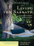 Living the Sabbath (The Christian Practice of Everyday Life) - Norman Wirzba, Wendell Berry