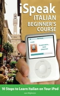 iSpeak Italian Beginner's Course: 10 Steps to Learn Italian on Your iPod - Wightwick, Jane