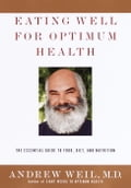 Eating Well for Optimum Health - Andrew Weil, M.D.