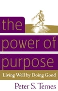 The Power of Purpose - Peter S. Temes