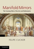 Manifold Mirrors: The Crossing Paths of the Arts and Mathematics - Cucker, Felipe