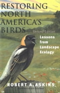 Restoring North America's Birds - Julie Zickefoose, Robert A. Askins