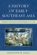 A History of Early Southeast Asia - Kenneth R. Hall