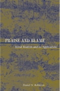 Praise and Blame: Moral Realism and Its Applications - Daniel N. Robinson